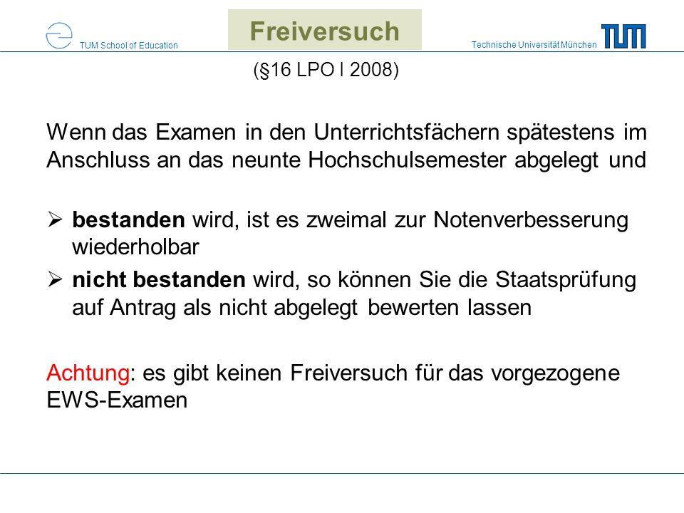 Freiversuch (§16 LPO I 2008) Wenn das Examen in den Unterrichtsfächern spätestens im Anschluss an das neunte Hochschulsemester abgelegt und.