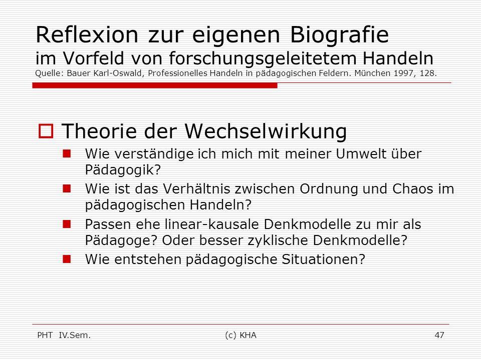 Reflexion zur eigenen Biografie im Vorfeld von forschungsgeleitetem Handeln Quelle: Bauer Karl-Oswald, Professionelles Handeln in pädagogischen Feldern. München 1997, 128.