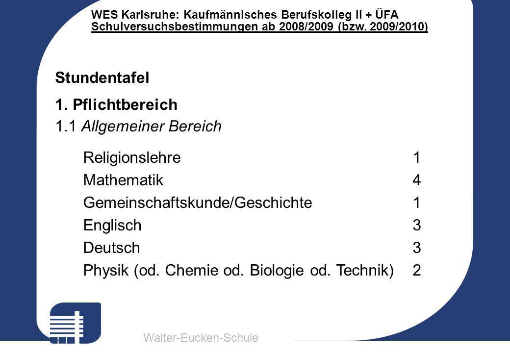 Stundentafel Pflichtbereich. 1.1 Allgemeiner Bereich. Religionslehre 1. Mathematik 4. Gemeinschaftskunde/Geschichte 1.