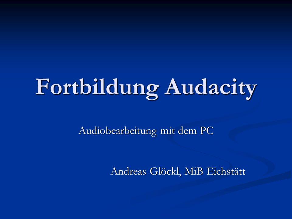 Audiobearbeitung mit dem PC Andreas Glöckl, MiB Eichstätt