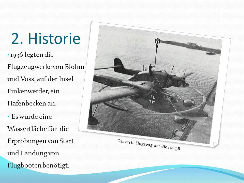 2. Historie 1936 legten die Flugzeugwerke von Blohm und Voss, auf der Insel Finkenwerder, ein Hafenbecken an.