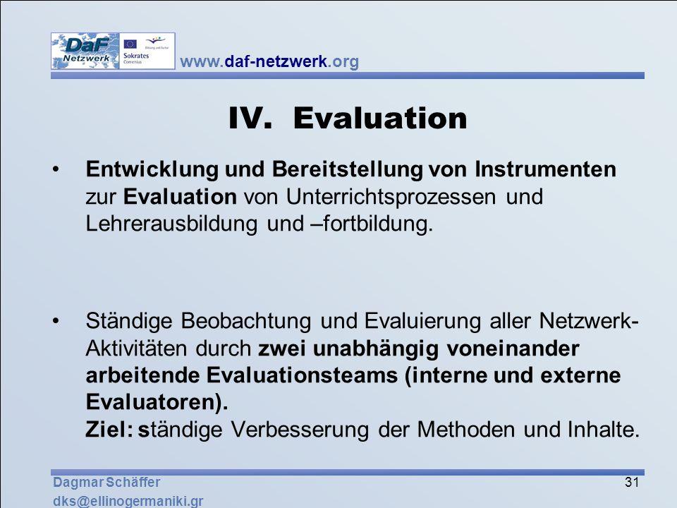 IV. Evaluation Entwicklung und Bereitstellung von Instrumenten zur Evaluation von Unterrichtsprozessen und Lehrerausbildung und –fortbildung.
