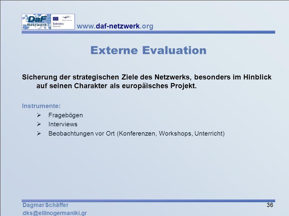 Externe Evaluation Sicherung der strategischen Ziele des Netzwerks, besonders im Hinblick auf seinen Charakter als europäisches Projekt.