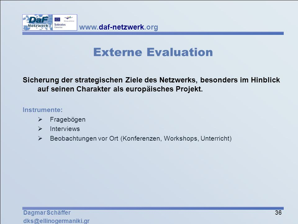 Externe EvaluationSicherung der strategischen Ziele des Netzwerks, besonders im Hinblick auf seinen Charakter als europäisches Projekt.