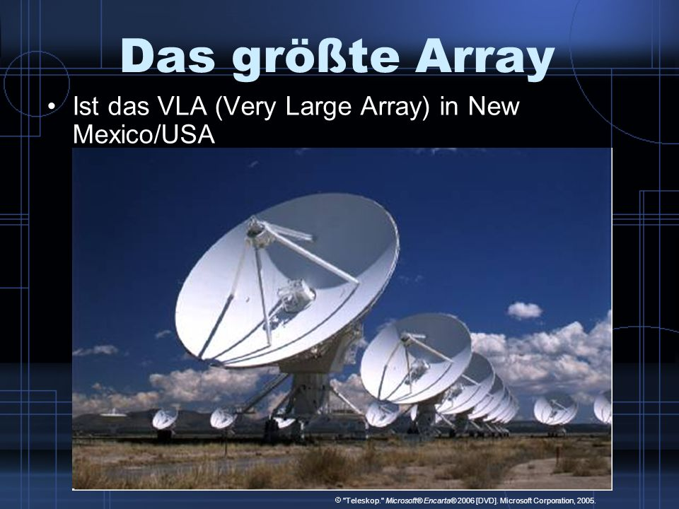 Das größte Array Ist das VLA (Very Large Array) in New Mexico/USA