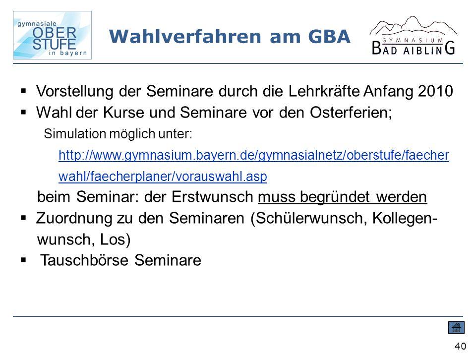 Wahlverfahren am GBA Vorstellung der Seminare durch die Lehrkräfte Anfang 2010. Wahl der Kurse und Seminare vor den Osterferien;