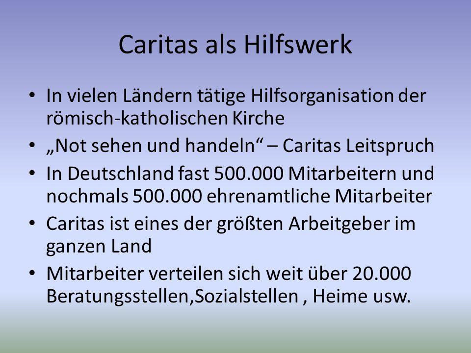 """Caritas als Hilfswerk In vielen Ländern tätige Hilfsorganisation der römisch-katholischen Kirche. """"Not sehen und handeln – Caritas Leitspruch."""
