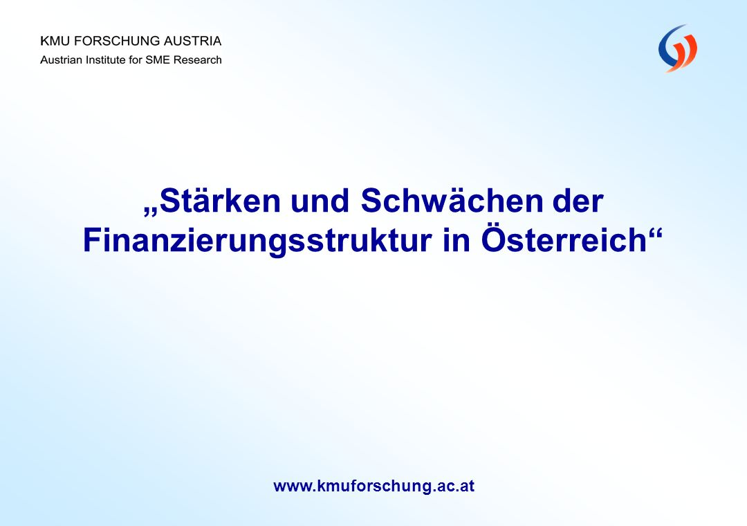 """""""Stärken und Schwächen der Finanzierungsstruktur in Österreich"""