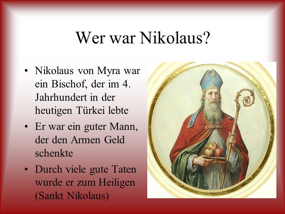 Wer war Nikolaus Nikolaus von Myra war ein Bischof, der im 4. Jahrhundert in der heutigen Türkei lebte.