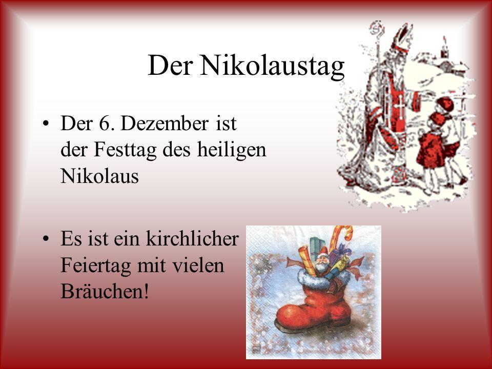 Der Nikolaustag Der 6. Dezember ist der Festtag des heiligen Nikolaus