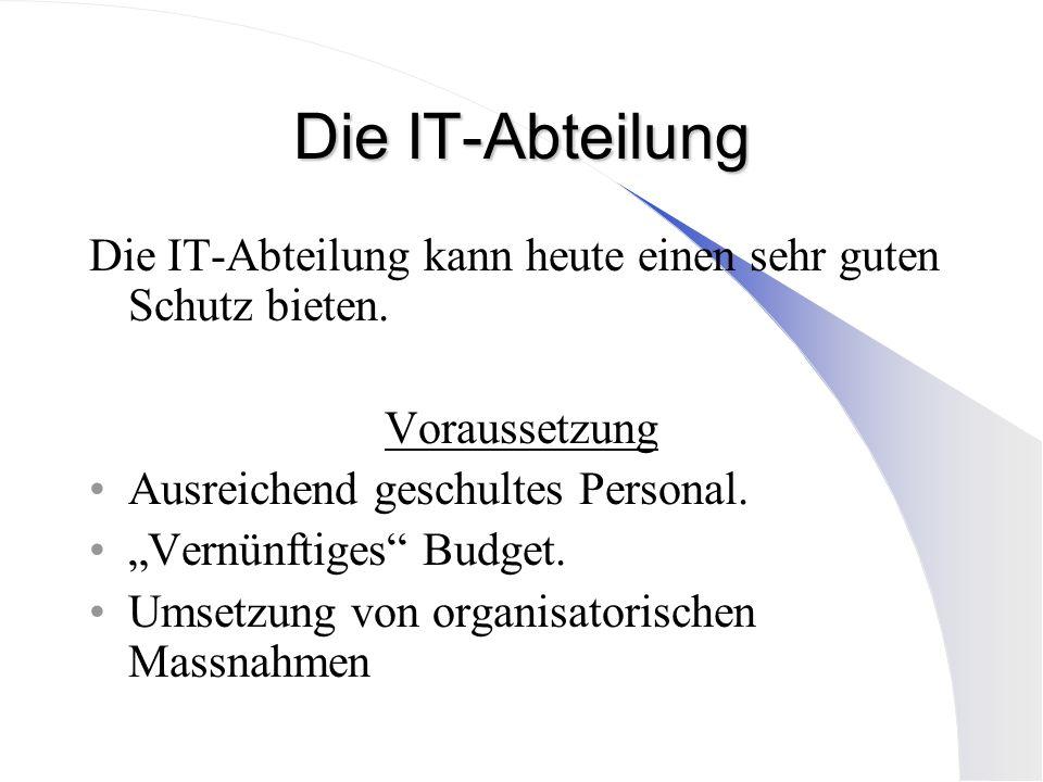 Die IT-AbteilungDie IT-Abteilung kann heute einen sehr guten Schutz bieten. Voraussetzung. Ausreichend geschultes Personal.