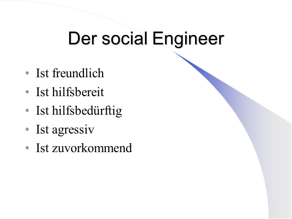 Der social Engineer Ist freundlich Ist hilfsbereit Ist hilfsbedürftig