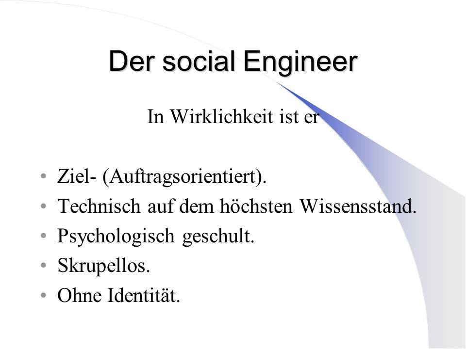Der social Engineer In Wirklichkeit ist er Ziel- (Auftragsorientiert).