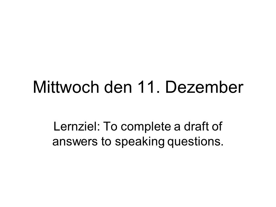 Lernziel: To complete a draft of answers to speaking questions.