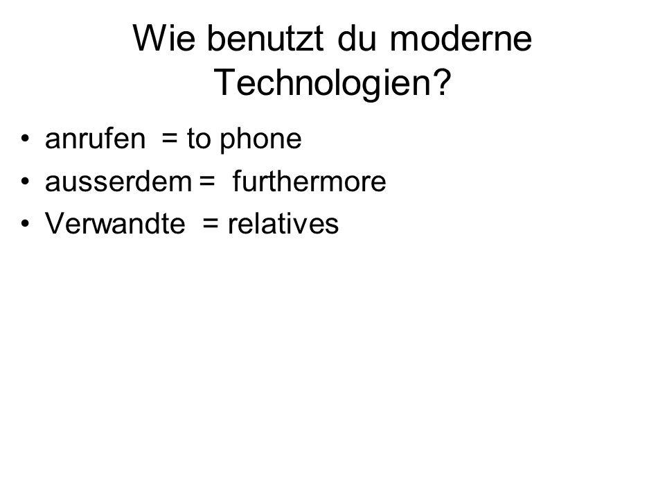 Wie benutzt du moderne Technologien