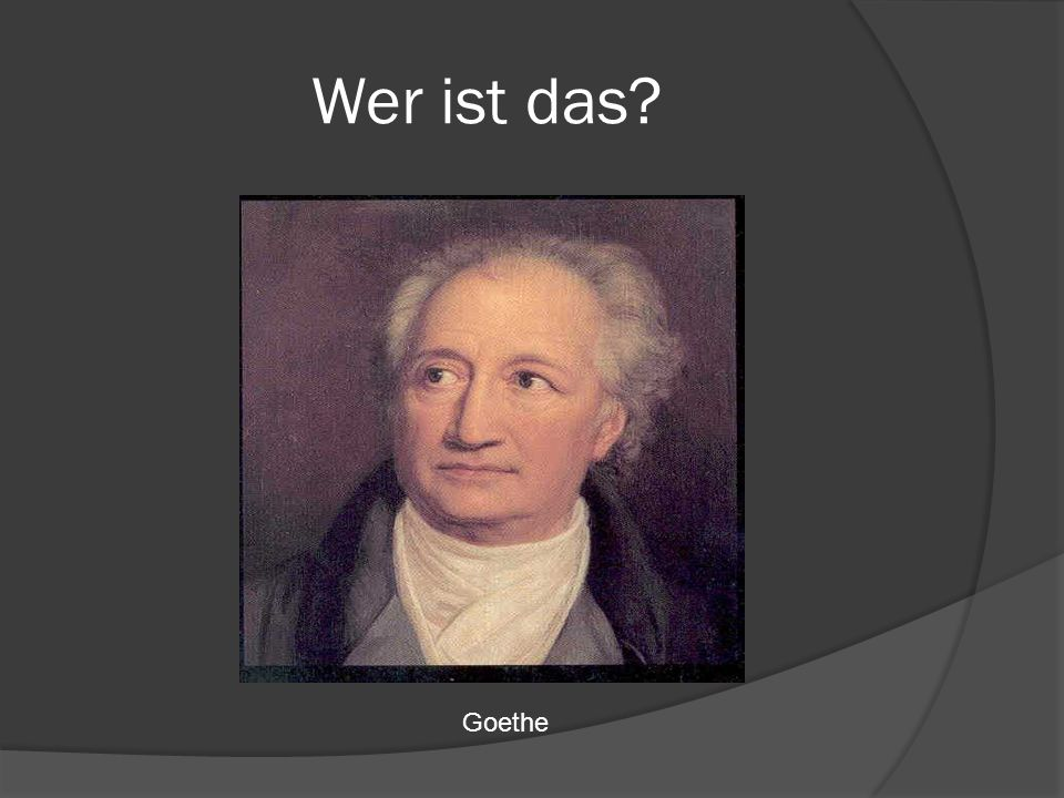 Wer ist das Goethe