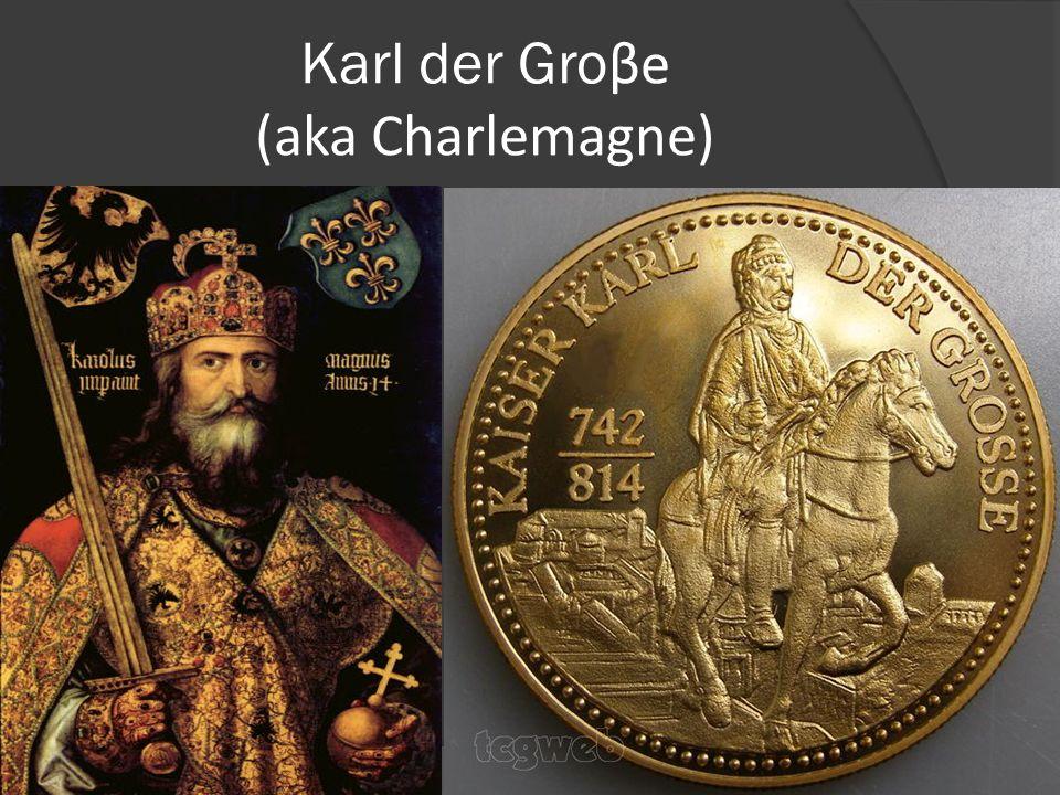 Karl der Groβe (aka Charlemagne)