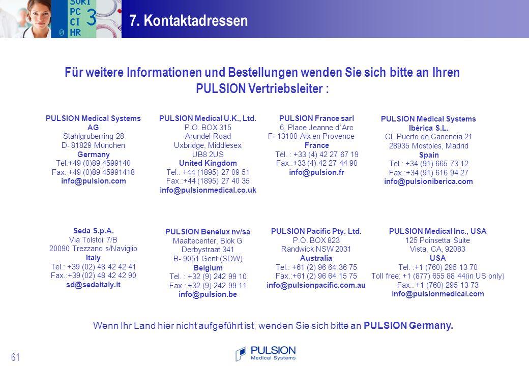 7. Kontaktadressen Für weitere Informationen und Bestellungen wenden Sie sich bitte an Ihren. PULSION Vertriebsleiter :