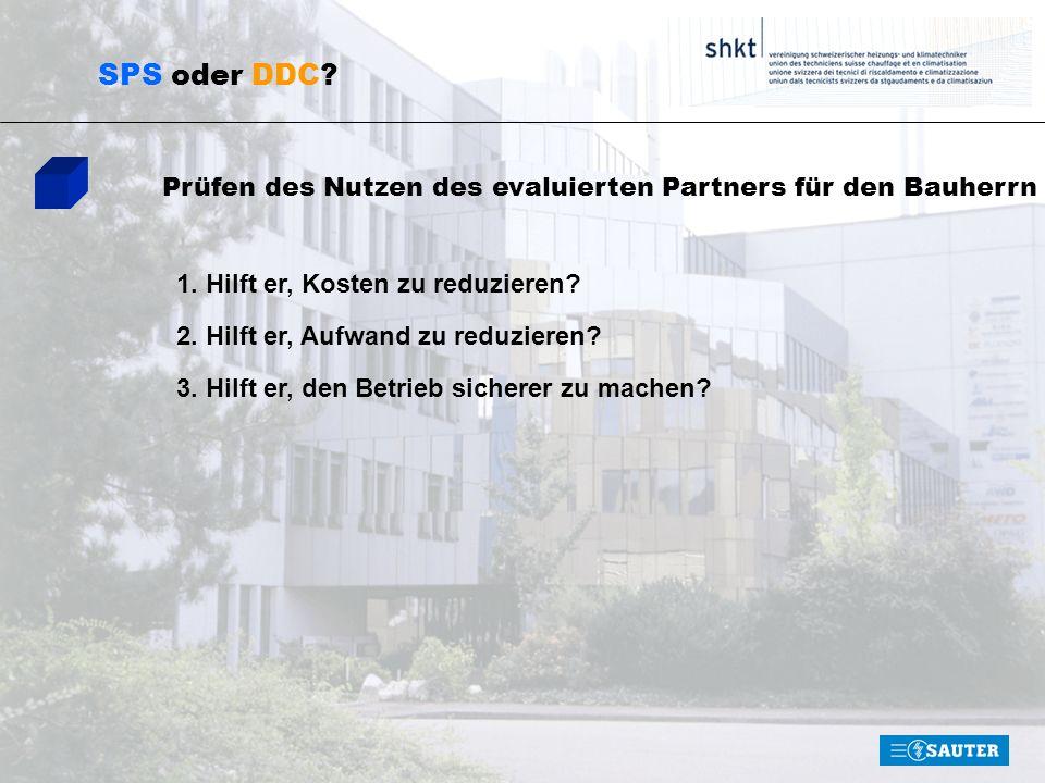 SPS oder DDC Prüfen des Nutzen des evaluierten Partners für den Bauherrn. 1. Hilft er, Kosten zu reduzieren