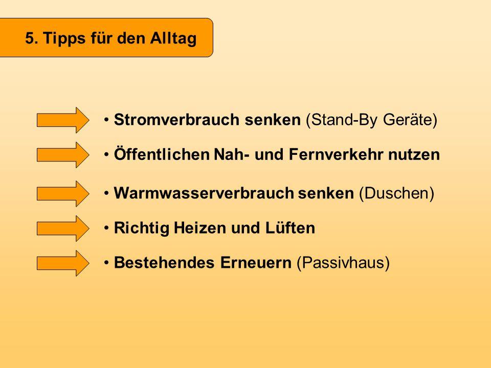 5. Tipps für den Alltag Stromverbrauch senken (Stand-By Geräte) Öffentlichen Nah- und Fernverkehr nutzen.