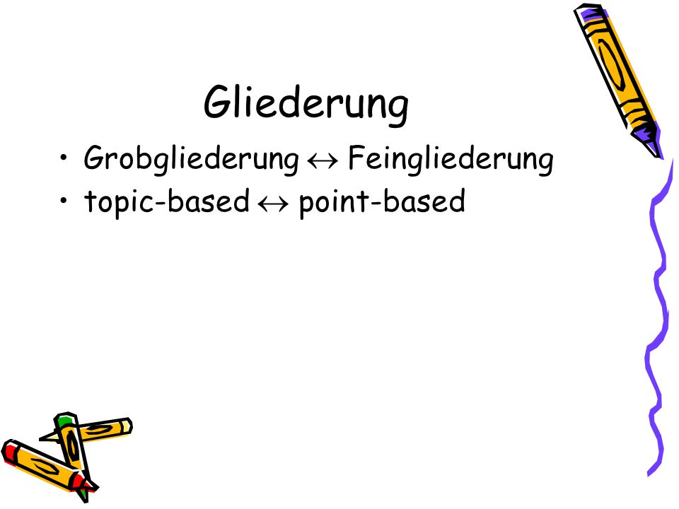 Gliederung Grobgliederung  Feingliederung topic-based  point-based