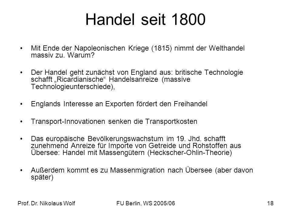 Handel seit 1800 Mit Ende der Napoleonischen Kriege (1815) nimmt der Welthandel massiv zu. Warum
