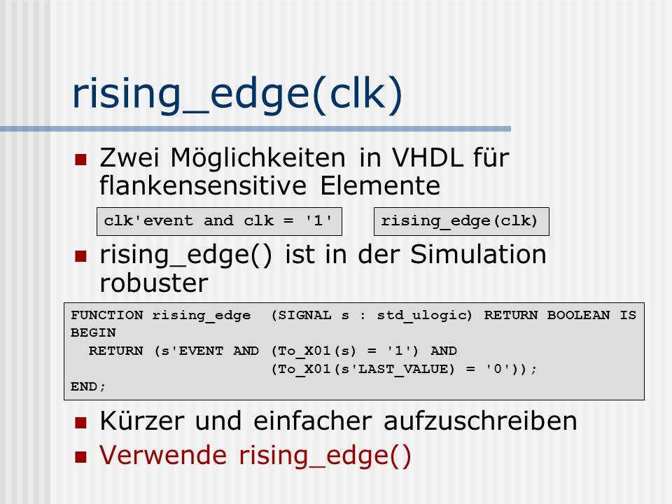 rising_edge(clk) Zwei Möglichkeiten in VHDL für flankensensitive Elemente. rising_edge() ist in der Simulation robuster.