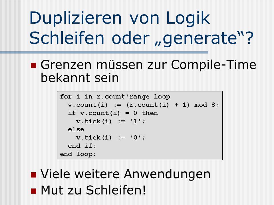 """Duplizieren von Logik Schleifen oder """"generate"""