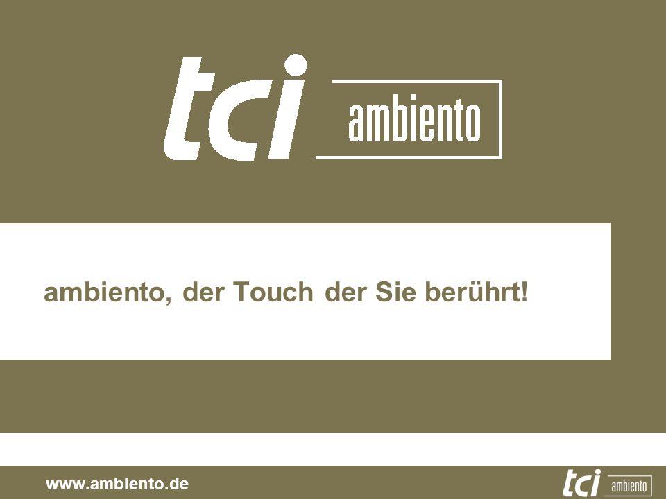 ambiento, der Touch der Sie berührt!