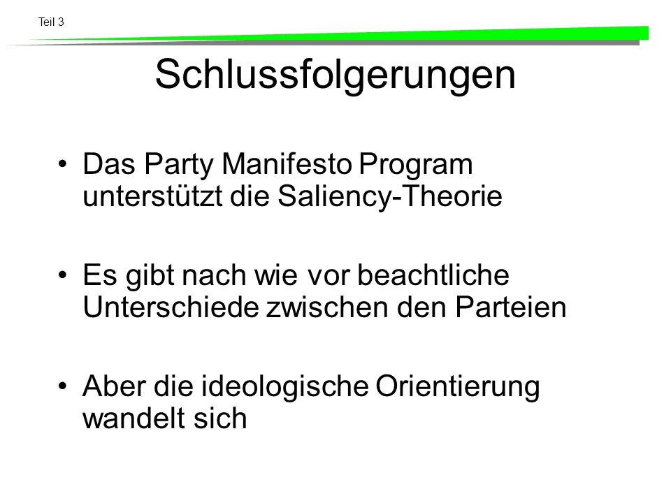 SchlussfolgerungenDas Party Manifesto Program unterstützt die Saliency-Theorie. Es gibt nach wie vor beachtliche Unterschiede zwischen den Parteien.
