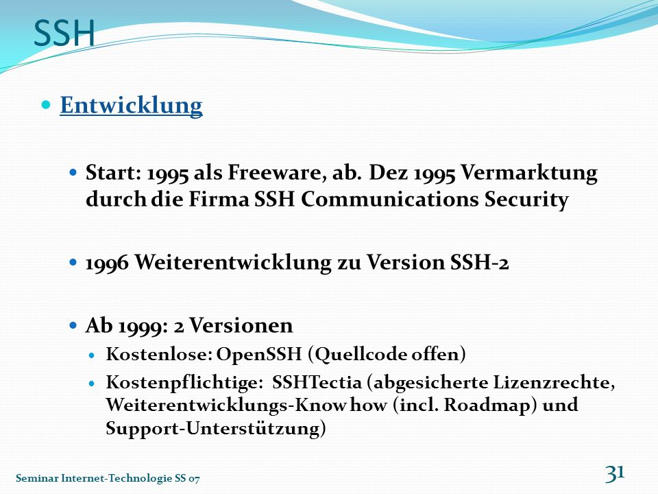 SSH Entwicklung. Start: 1995 als Freeware, ab. Dez 1995 Vermarktung durch die Firma SSH Communications Security.