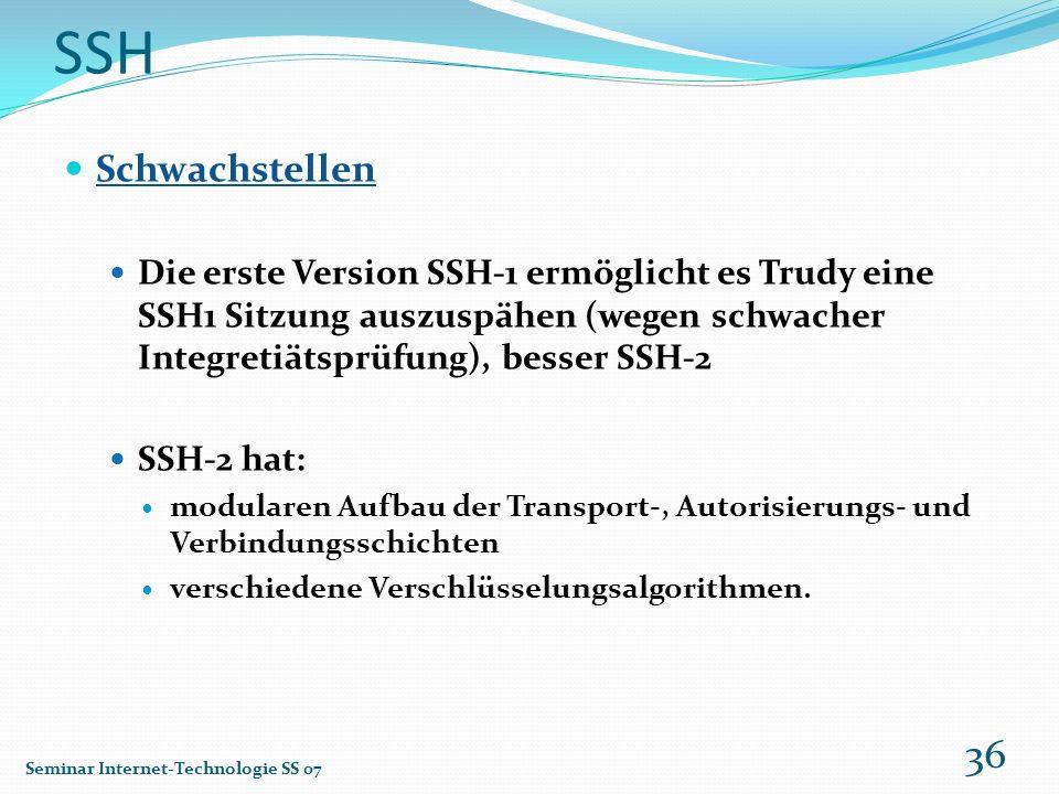 SSH Schwachstellen. Die erste Version SSH-1 ermöglicht es Trudy eine SSH1 Sitzung auszuspähen (wegen schwacher Integretiätsprüfung), besser SSH-2.