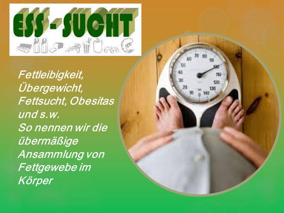 Fettleibigkeit, Übergewicht, Fettsucht, Obesitas und s. w