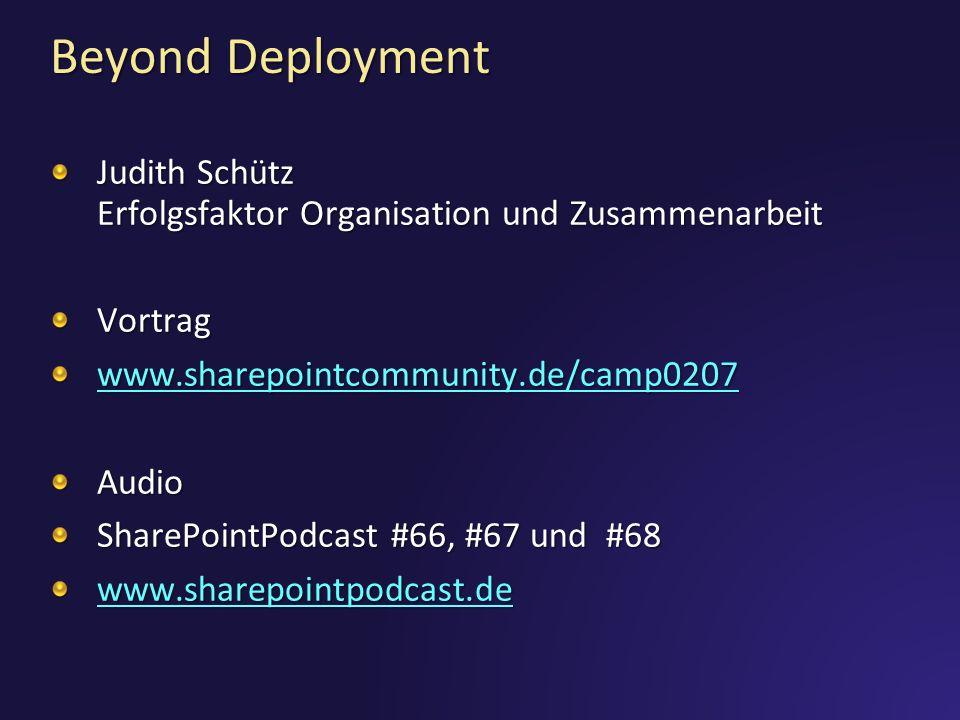 Beyond Deployment Judith Schütz Erfolgsfaktor Organisation und Zusammenarbeit. Vortrag. www.sharepointcommunity.de/camp0207.