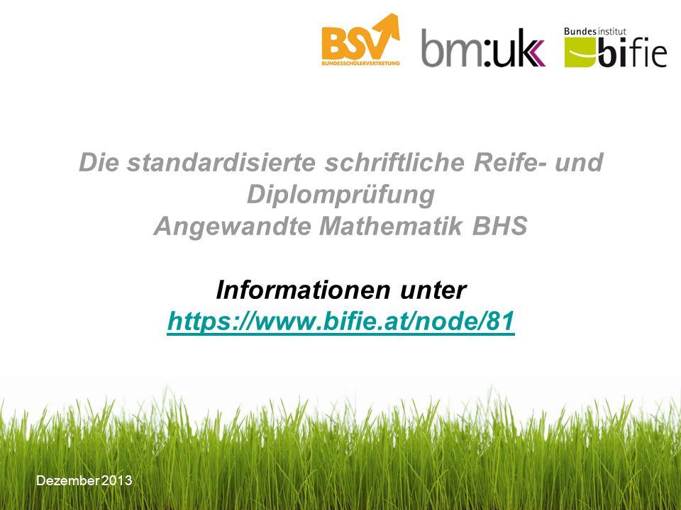 Die standardisierte schriftliche Reife- und Diplomprüfung Angewandte Mathematik BHS Informationen unter https://www.bifie.at/node/81