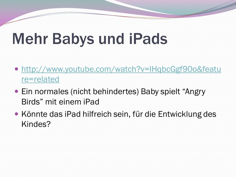 Mehr Babys und iPads http://www.youtube.com/watch v=IHqbcGgf90o&feature=related.