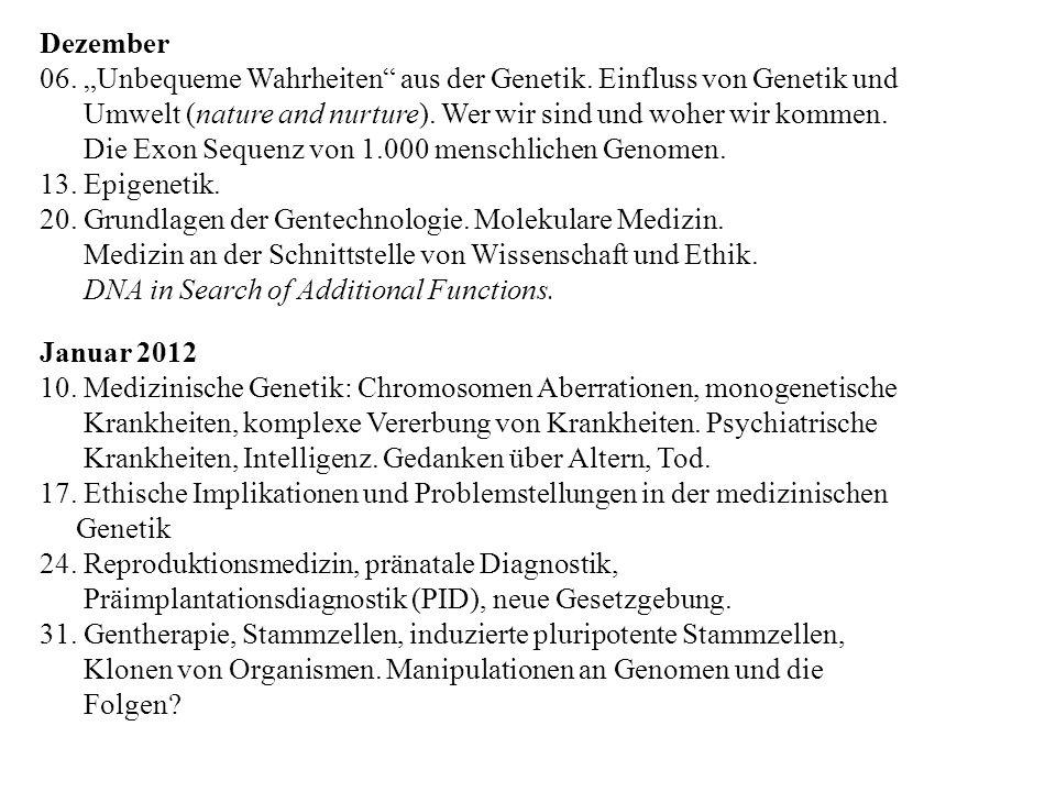 """Dezember 06. """"Unbequeme Wahrheiten aus der Genetik. Einfluss von Genetik und. Umwelt (nature and nurture). Wer wir sind und woher wir kommen."""