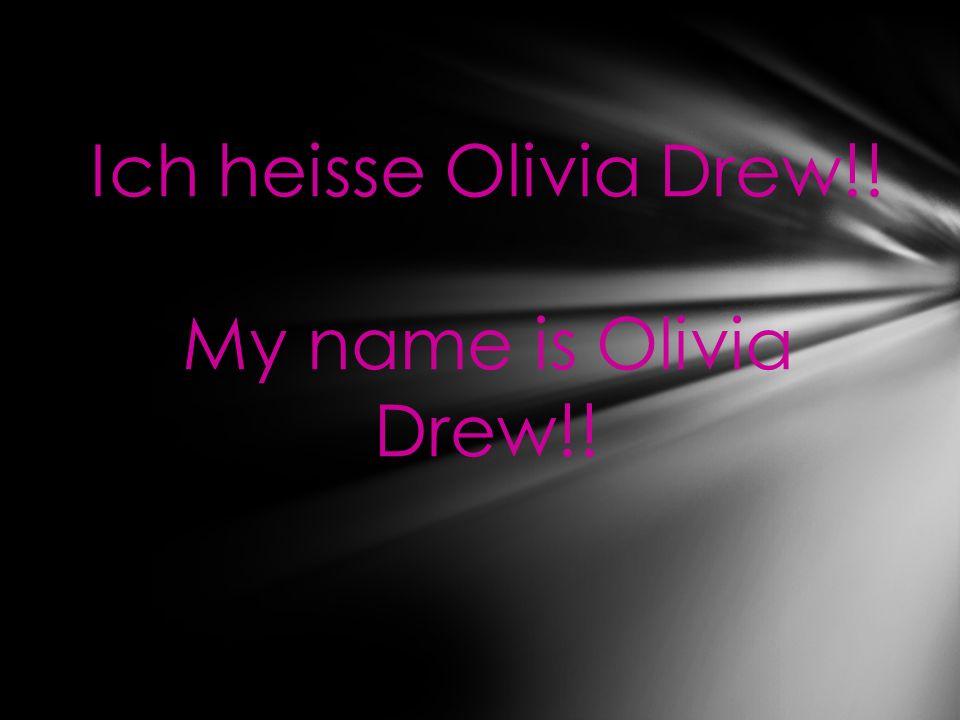 Ich heisse Olivia Drew!! My name is Olivia Drew!!