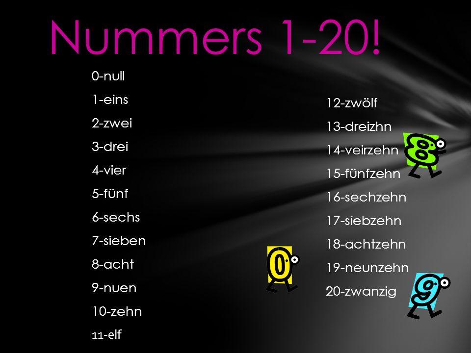 Nummers 1-20! 0-null 1-eins 2-zwei 3-drei 4-vier 5-fünf 6-sechs 7-sieben 8-acht 9-nuen 10-zehn 11-elf