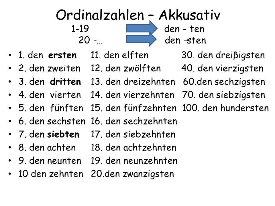 Ordinalzahlen – Akkusativ 1-19 den - ten 20 -… - den -sten