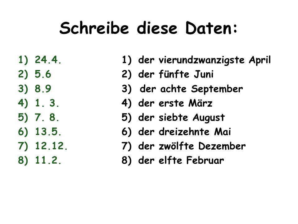 Schreibe diese Daten: 24.4. 5.6 8.9 4) 1. 3. 7. 8. 13.5. 12.12. 11.2.