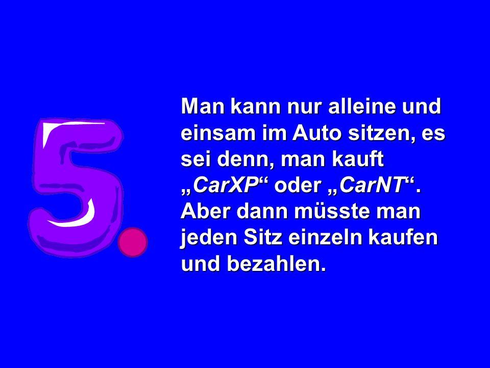 """Man kann nur alleine und einsam im Auto sitzen, es sei denn, man kauft """"CarXP oder """"CarNT ."""