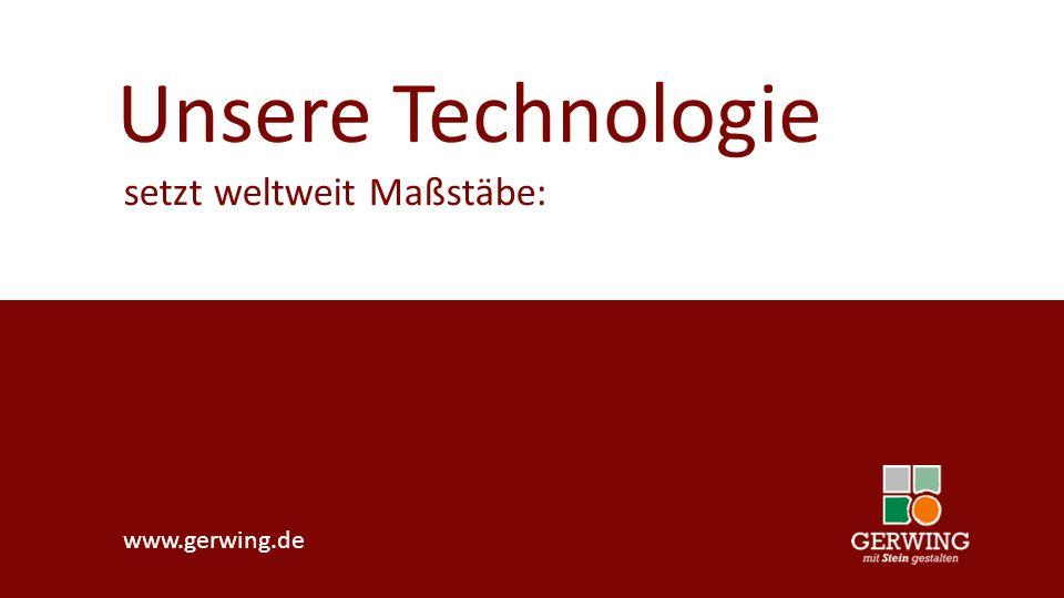 Unsere Technologie setzt weltweit Maßstäbe: www.gerwing.de