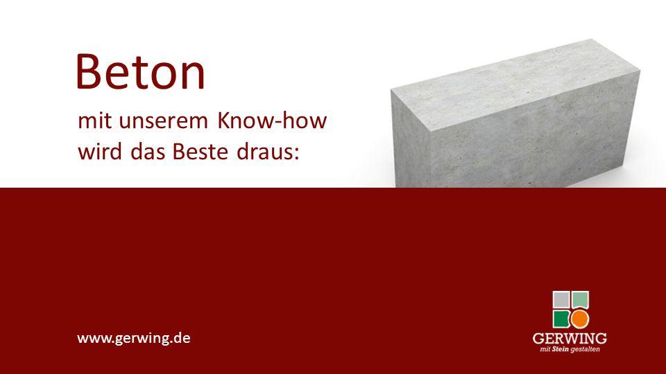 Beton mit unserem Know-how wird das Beste draus: www.gerwing.de