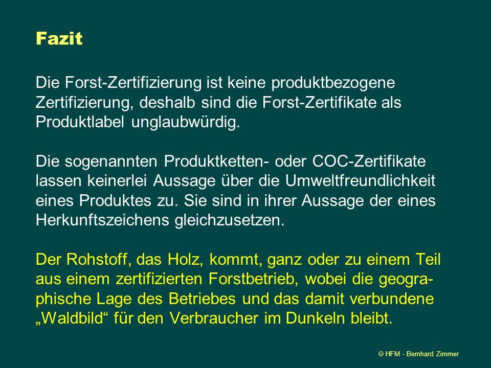 Fazit Die Forst-Zertifizierung ist keine produktbezogene Zertifizierung, deshalb sind die Forst-Zertifikate als Produktlabel unglaubwürdig.
