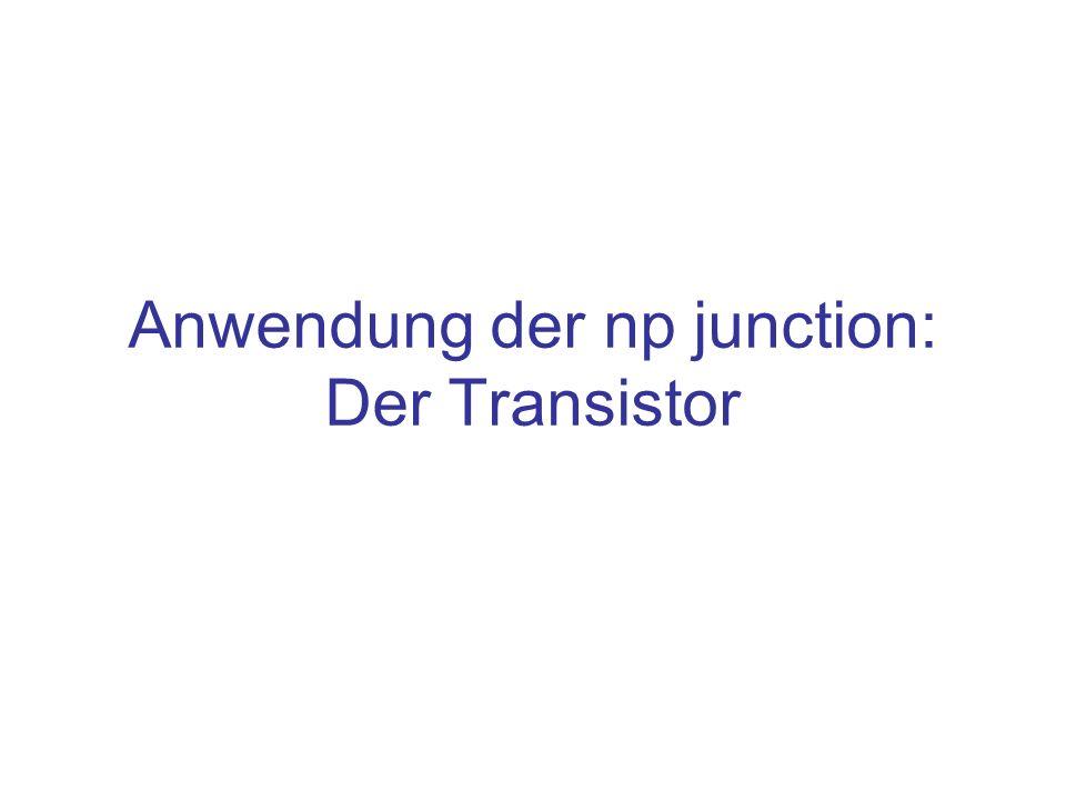 Anwendung der np junction: Der Transistor
