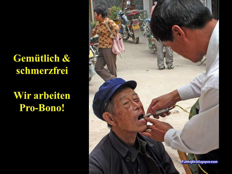 Gemütlich & schmerzfrei Wir arbeiten Pro-Bono!
