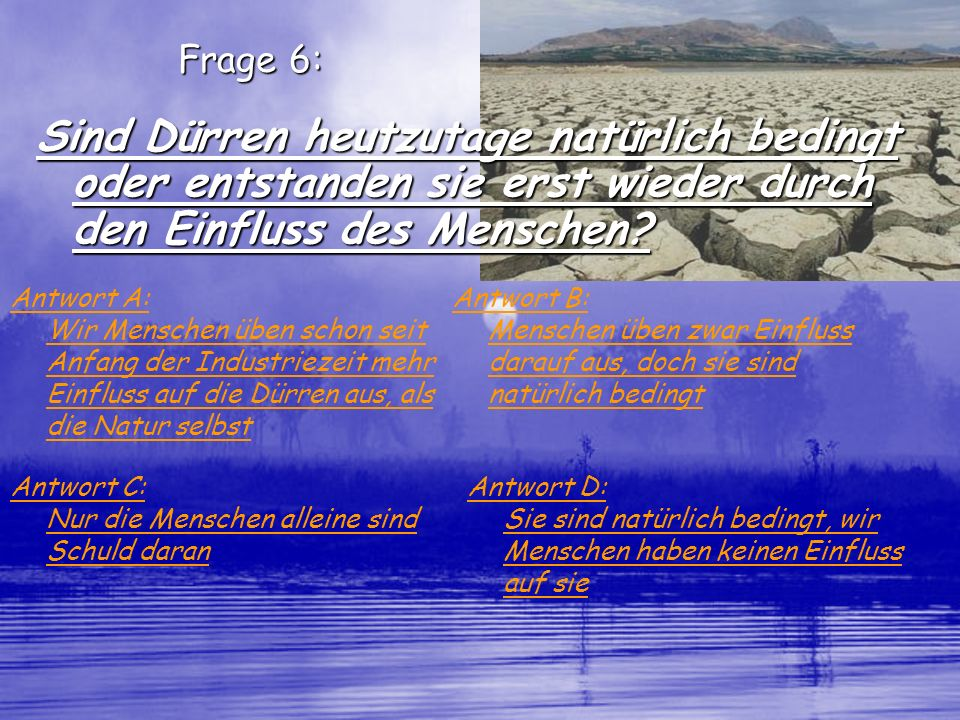 Frage 6: Sind Dürren heutzutage natürlich bedingt oder entstanden sie erst wieder durch den Einfluss des Menschen