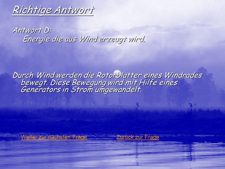 Richtige Antwort Antwort D: Energie die aus Wind erzeugt wird.