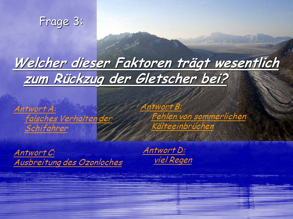 Frage 3: Welcher dieser Faktoren trägt wesentlich zum Rückzug der Gletscher bei Antwort B: Fehlen von sommerlichen Kälteeinbrüchen.